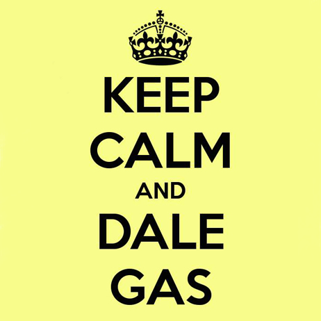 Keep Calm and Dale Gas